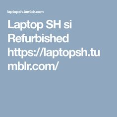 Laptop SH si Refurbished https://laptopsh.tumblr.com/