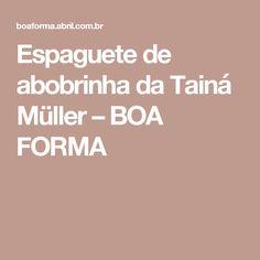 Espaguete de abobrinha da Tainá Müller – BOA FORMA