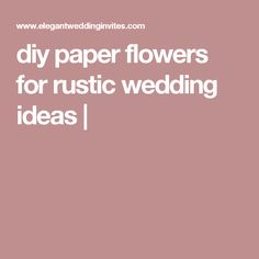 diy paper flowers for rustic wedding ideas |