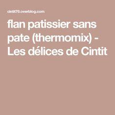 flan patissier sans pate (thermomix) - Les délices de Cintit