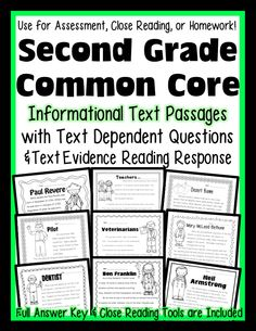 Spread over 300 pages you will find 40 Informational Text Passages for Second Grade. Use for Close Reading, Assessment of Common Core Standards, or as 40 weeks of Common Core aligned homework. What will you find for each passage? 1 text with border 1 text without border (Use this for Close Reading procedures) 2 RI.1 Graphic Organizers {Asking Questions  Stating Facts} 2 pages with Common Core Aligned Text Dependent Questions