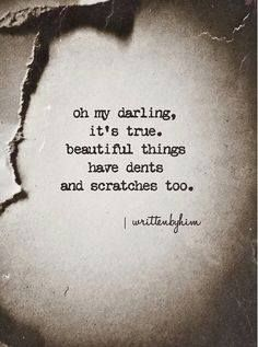 Beautiful things have dents and scratches too.