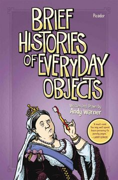 Brief Histories of Everyday Objects, written and illustrated by Andy Warner; GRAPHIC NOVEL/MICROHISTORY/HUMOR -- RML STAFF PICK (Elizabeth)