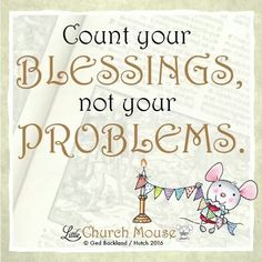 ♡♡♡ Count your Blessings, not your Problems.Little Church Mouse 4 Feb. Positive Thoughts, Positive Quotes, Faith Quotes, Life Quotes, Church Signs, Blessed Quotes, Spiritual Inspiration, Spiritual Quotes, Trust God