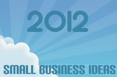 10 small business ideas for 2012