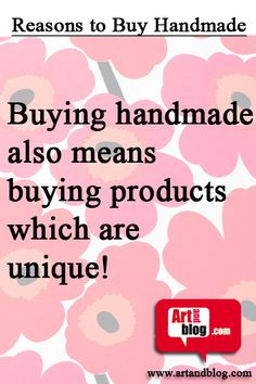 Buying handmade also means...