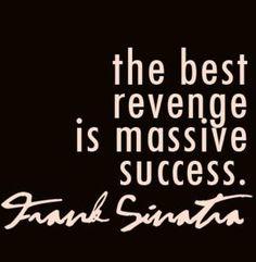 """The best revenge is massive success."" Frank Sinatra #inspiration #franksinatra www.OneMorePress.com"