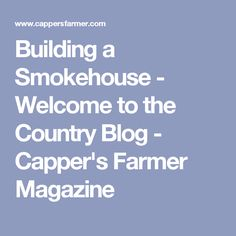 Building a Smokehouse - Welcome to the Country Blog - Capper's Farmer Magazine