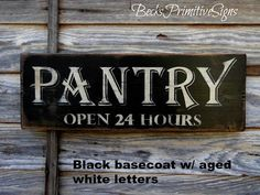 Pantry Primitive Sign Pantry open 24 hours sign An Barn Wood Signs, Painted Wood Signs, Rustic Signs, Pantry Sign, Open Pantry, Primitive Signs, Primitive Decor, Barn Wood Projects, Kitchen Signs