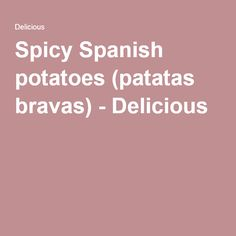 Spicy Spanish potatoes (patatas bravas) - Delicious