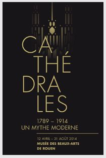 """L'ECHO DE L'ENCLUME des Targettes: L'expo de l'été 2014: CATHEDRALES """"un Mythe MODERNE 1789/1914 au musée des beaux arts de ROUEN"""