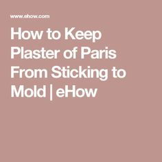 How to Keep Plaster of Paris From Sticking to Mold | eHow
