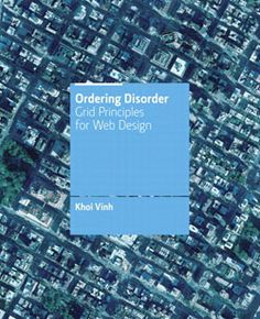 Ordering Disorder: Grid Principles for Web Design By Khoi Vinh