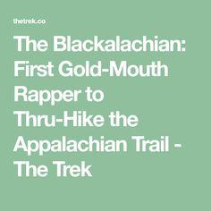The Blackalachian: First Gold-Mouth Rapper to Thru-Hike the Appalachian Trail - The Trek