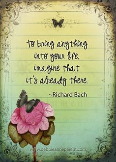 To bring anything into your life imagine it's already there.