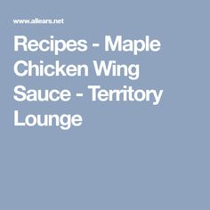 Recipes - Maple Chicken Wing Sauce - Territory Lounge
