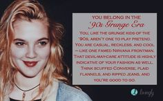 I have to disagree: don't like nirvana, rarely wear flannels. I got '90s Grunge Era. Which fashion era do you belong in?