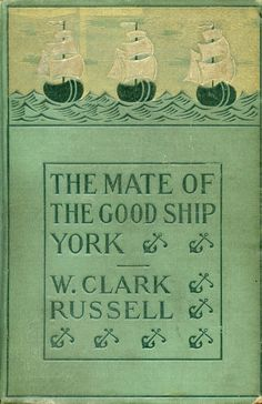 The mate of good ship York W. Clark Russel