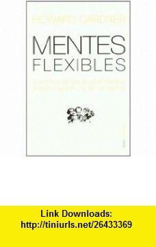 Mentes Flexibles (Transiciones / Transitions) (Spanish Edition) (9788449316449) Howard Gardner , ISBN-10: 8449316448  , ISBN-13: 978-8449316449 ,  , tutorials , pdf , ebook , torrent , downloads , rapidshare , filesonic , hotfile , megaupload , fileserve
