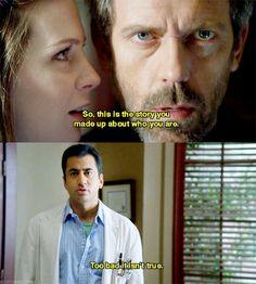 """""""So, this is the story you made up about who you are."""" """"Too bad it isn't true."""" #housemd"""