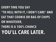 You'll care later! Always be mindful of your decisions, especially when you're upset.