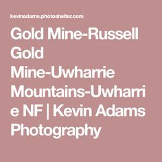 The one incredible trail that spans the entire state of indiana gold mine russell gold mine uwharrie mountains uwharrie nf kevin adams photography fandeluxe Choice Image