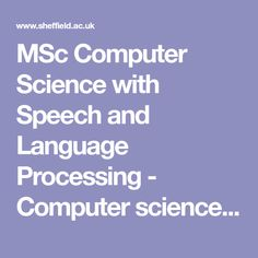 MSc Computer Science with Speech and Language Processing - Computer science - Engineering - Courses available - Taught courses - Prospective postgraduates - The University of Sheffield