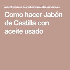 Como hacer Jabón de Castilla con aceite usado