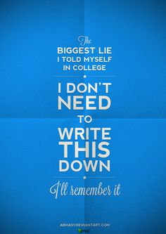 Remember: write everything down! There is a lot of information you will get every day.