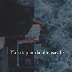 Ya kitaplar da olmasaydı?   ↪yunus↩