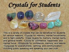 Crystals for Students. Students need more than just help with memory and mental focus. It is also important for them to have confidence in themselves, the ability to speak their truth, and the ability to be calm during times of stress. Crystals that assist students with a blend of these different attributes include Fluorite, Clear Quartz, Citrine, Rhodonite, and Turquoise. View the images below for even more wonderful and helpful crystal tips for you or the students in your life.