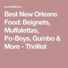 Best New Orleans Food: Beignets, Muffalettas, Po-Boys, Gumbo & More - Thrillist
