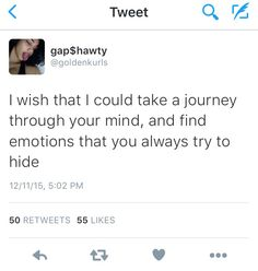 i wish i couuld take a journey through your mind and find emotions that you always try to hide