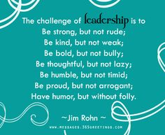 Leadership quote on the challenge of being the right kind of leader. Jim Rohn