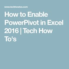 How to Enable PowerPivot in Excel 2016   Tech How To's