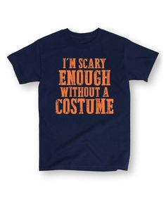 Look at this #zulilyfind! Navy 'I'm Scary Enough Without a Costume' Tee - Men's Regular #zulilyfinds