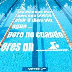 Se dicen que una persona puede vivir 5 días sin agua ... pero no cuando eres un nadador.