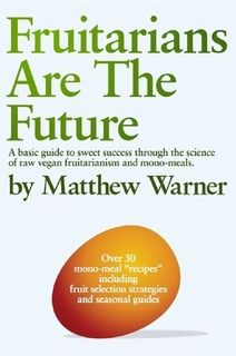 Fruitarians Are The Future by Matthew Warner