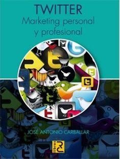 Twitter : marketing personal y profesional / José Antonio Carballar Falcón