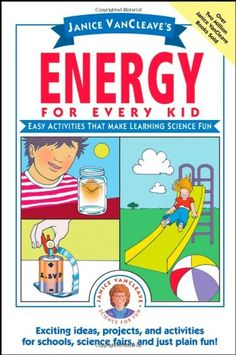 Janice VanCleave's Energy for Every Kid: Easy Activities That Make Learning Science Fun by Janice VanCleave http://www.amazon.com/dp/047133099X/ref=cm_sw_r_pi_dp_xSS6tb1C6T79S