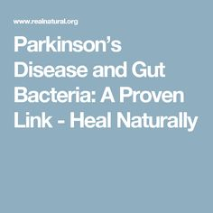 Parkinson's Disease and Gut Bacteria: A Proven Link - Heal Naturally