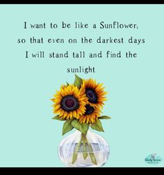 Sunflower quotes, sunflower tattoos, words quotes, me quotes, wise Words Quotes, Wise Words, Me Quotes, Qoutes, Quotable Quotes, Great Quotes, Quotes To Live By, Inspirational Quotes, Motivational