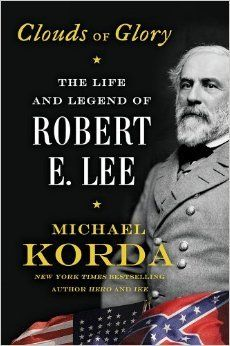 Clouds of Glory: The Life and Legend of Robert E. Lee. By Michael Korda. Call # MCN 973.73 LEE