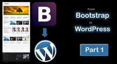 Tutorial: How to convert a Bootstrap site template into a WordPress website – Part 1