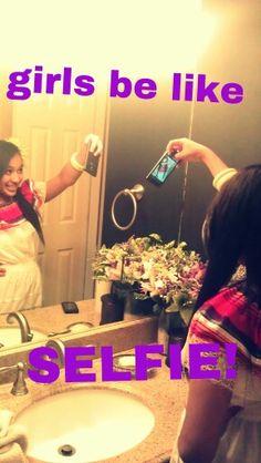 Girls be like. Selfie!!