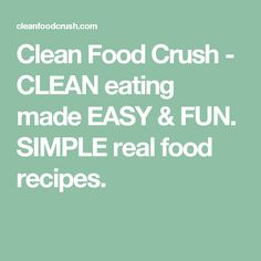 Clean Food Crush - CLEAN eating made EASY & FUN. SIMPLE real food recipes.