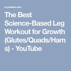 The Best Science-Based Leg Workout for Growth (Glutes/Quads/Hams) - YouTube