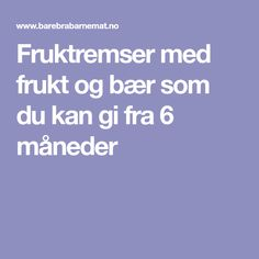 Fruktremser med frukt og bær som du kan gi fra 6 måneder