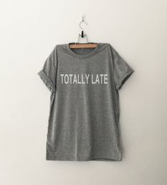 Totally late • Sweatshirt • Clothes Casual Outift for • teens • movies • girls • women •. summer • fall • spring • winter • outfit ideas • hipster • dates • school • parties • Tumblr Teen Fashion Print Tee Shirt