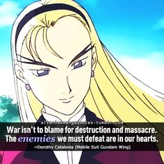 """""""War isn't to blame for destruction and massacre. The enemies we must defeat are in our hearts"""""""